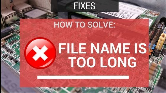 SOLVED: The File Name Is Too Long